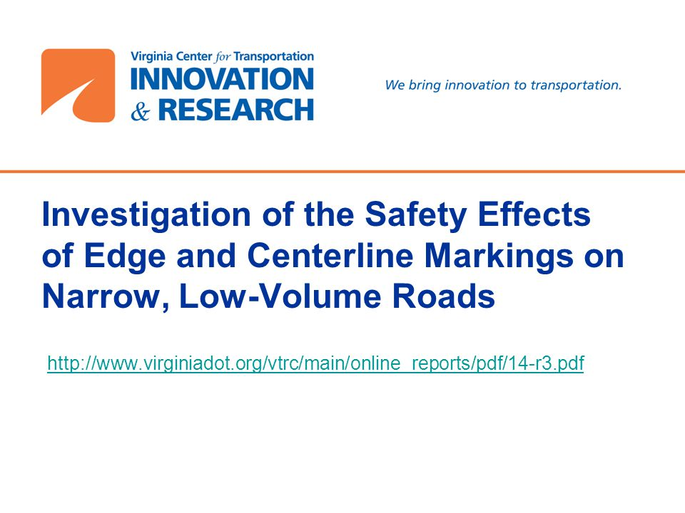 Investigation of the Safety Effects of Edge and Centerline Markings on Narrow, Low-Volume Roads http://www.virginiadot.org/vtrc/main/online_reports/pdf/14-r3.pdf