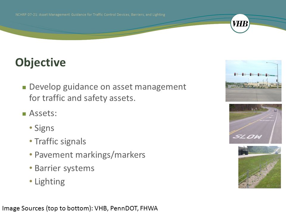 NCHRP 07-21: Asset Management Guidance for Traffic Control Devices, Barriers, and Lighting Objective Develop guidance on asset management for traffic and safety assets.