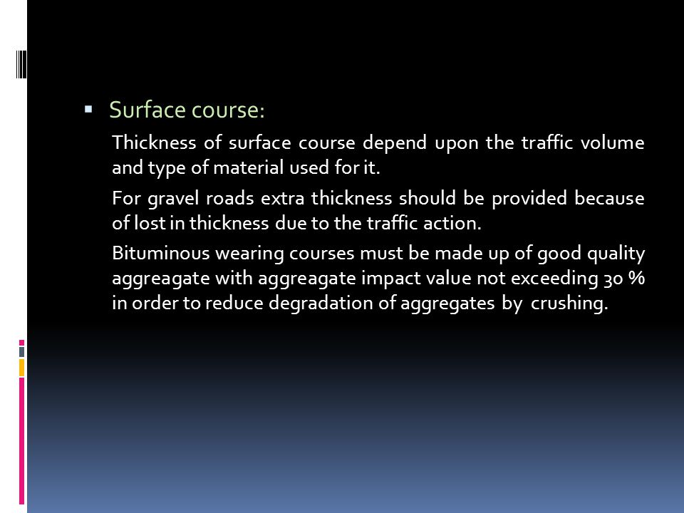  Surface course: Thickness of surface course depend upon the traffic volume and type of material used for it.