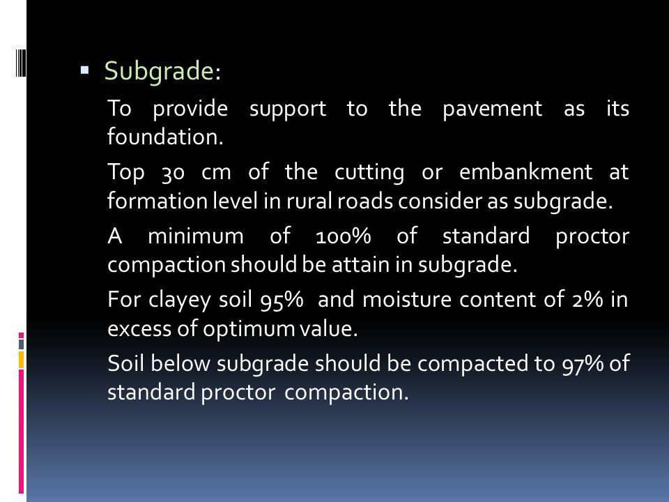  Subgrade: To provide support to the pavement as its foundation.