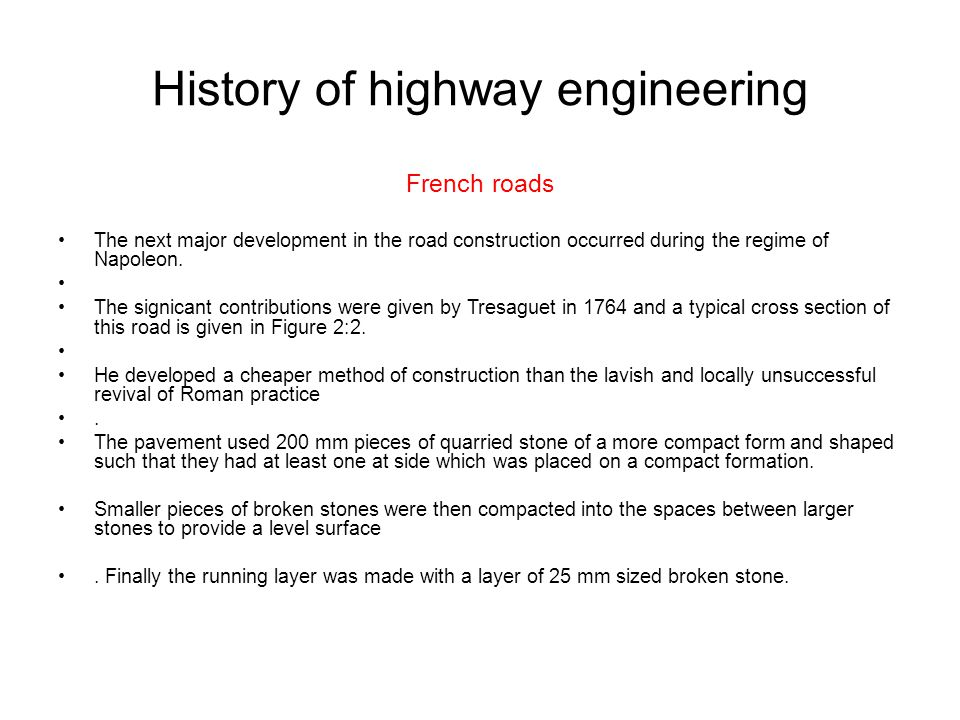 History of highway engineering French roads The next major development in the road construction occurred during the regime of Napoleon. The signicant