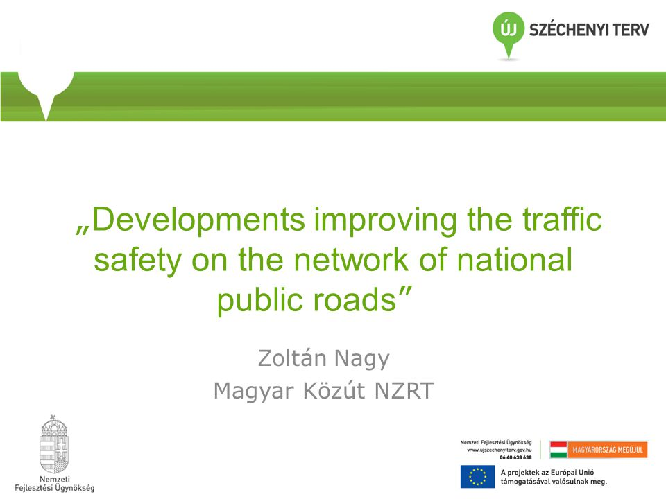 """ Developments improving the traffic safety on the network of national public roads Zoltán Nagy Magyar Közút NZRT"