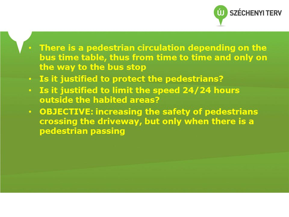 There is a pedestrian circulation depending on the bus time table, thus from time to time and only on the way to the bus stop Is it justified to protect the pedestrians.