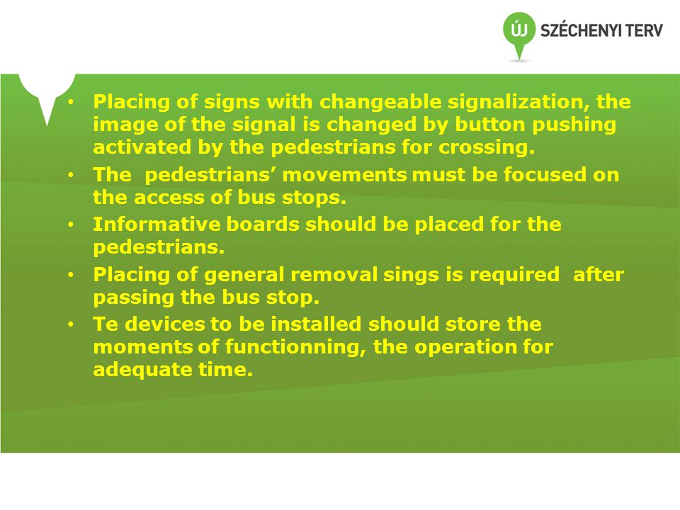 Placing of signs with changeable signalization, the image of the signal is changed by button pushing activated by the pedestrians for crossing.
