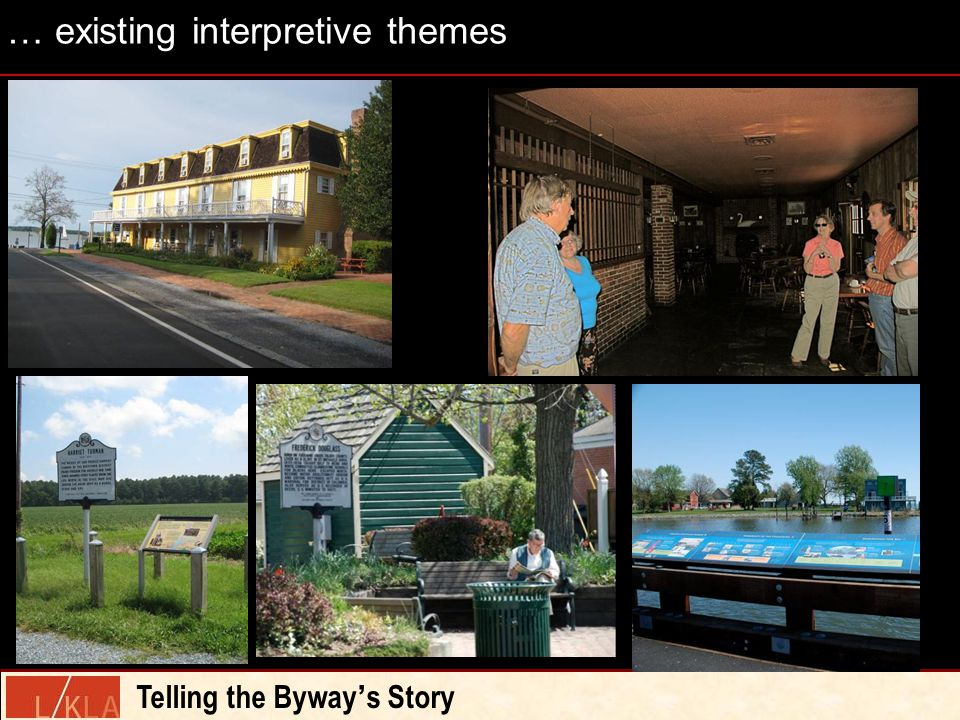 … existing interpretive themes Telling the Byway ' s Story