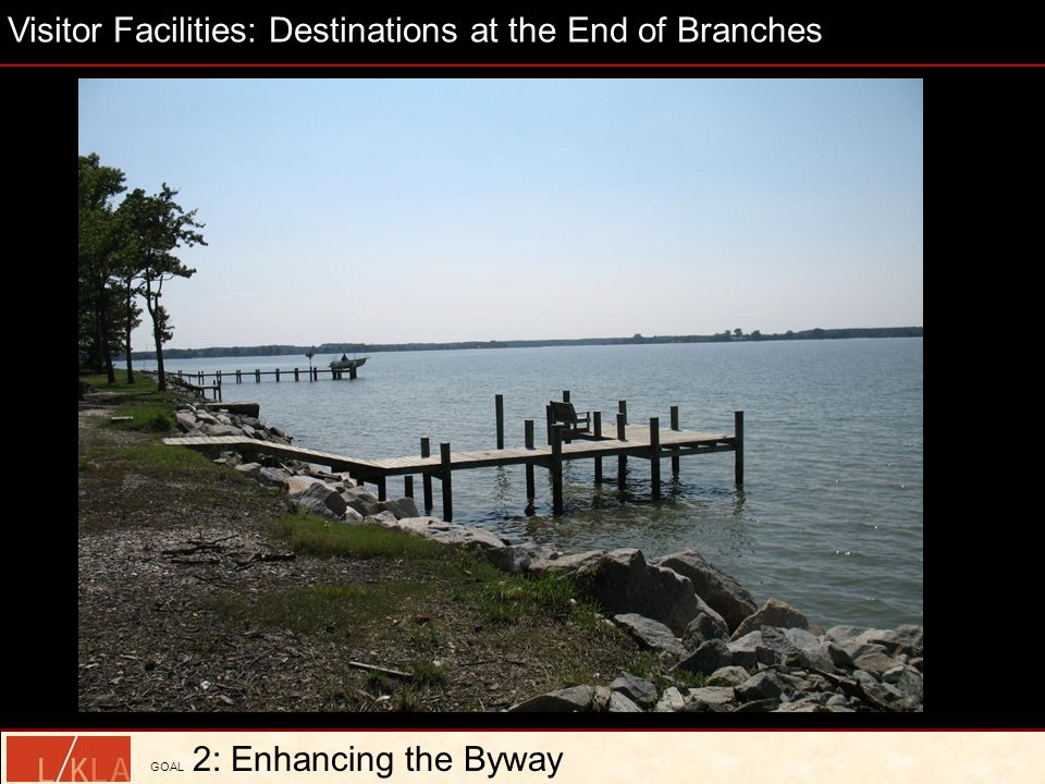 Visitor Facilities: Destinations at the End of Branches GOAL 2: Enhancing the Byway