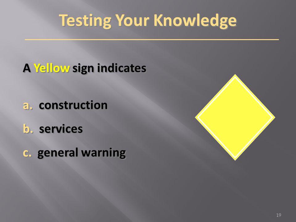 A Yellow sign indicates a. construction b. services c. general warning A Yellow sign indicates a. construction b. services c. general warning Testing