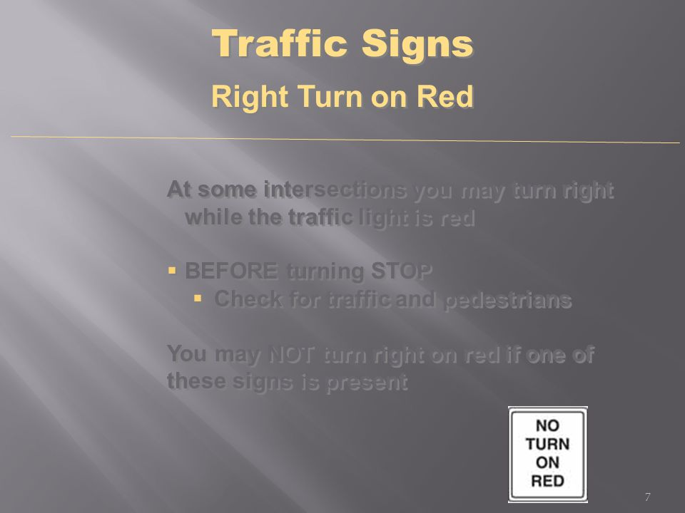 At some intersections you may turn right while the traffic light is red  BEFORE turning STOP  Check for traffic and pedestrians You may NOT turn rig