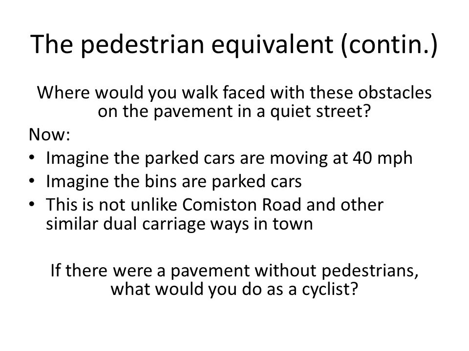 The pedestrian equivalent (contin.) Where would you walk faced with these obstacles on the pavement in a quiet street.