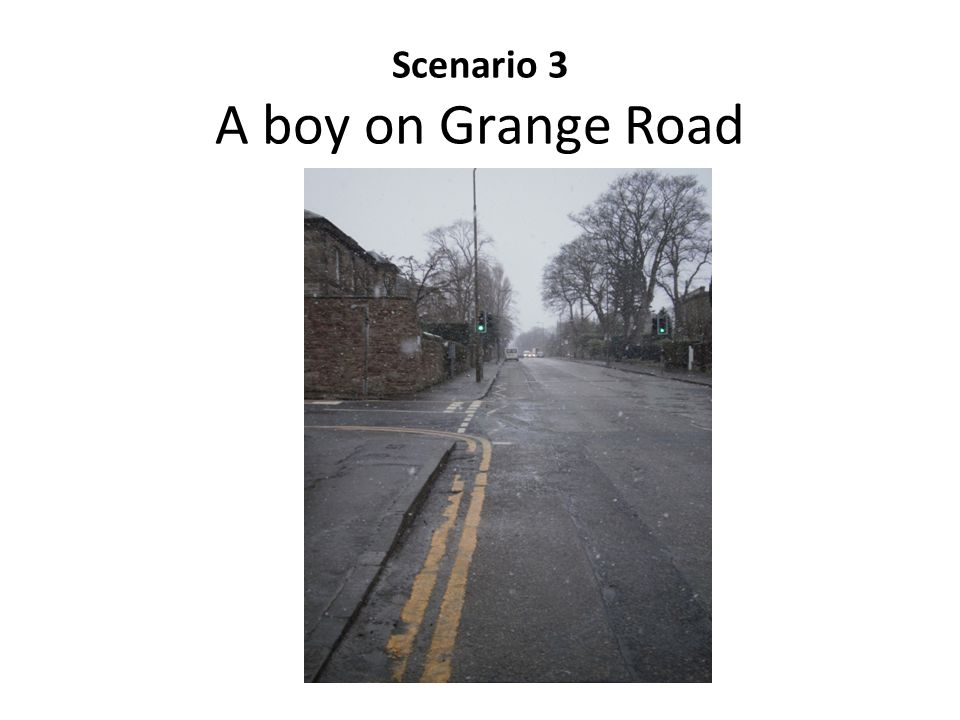 Scenario 3 A boy on Grange Road