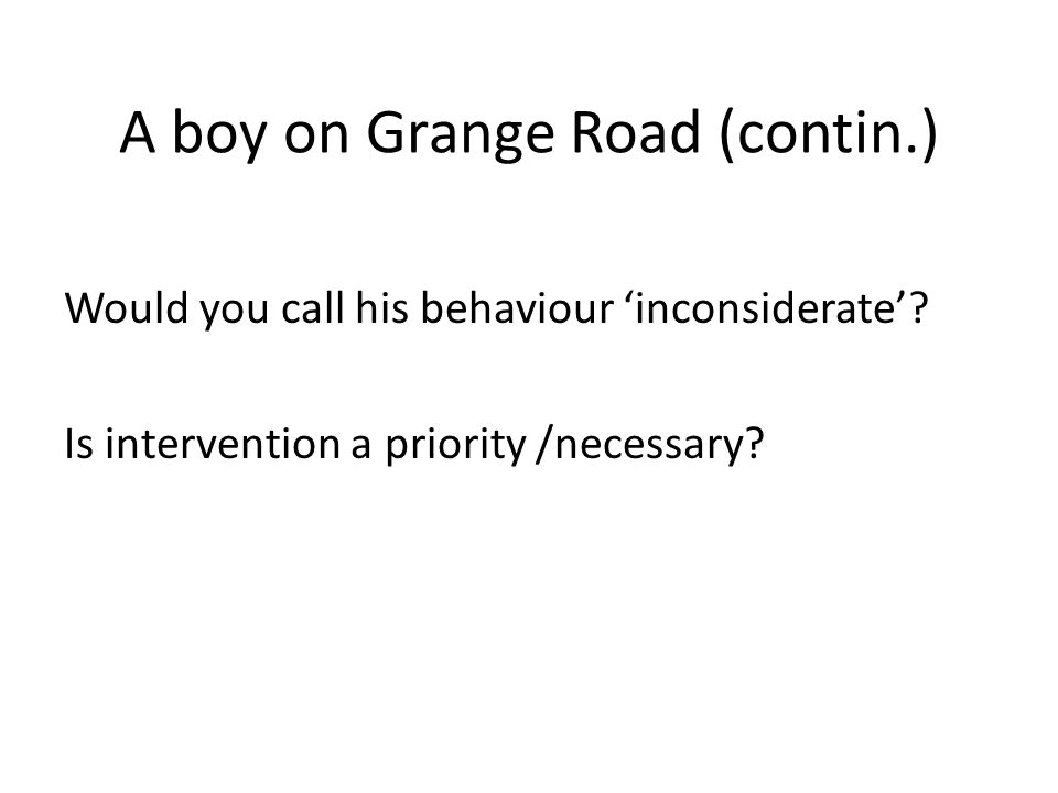 A boy on Grange Road (contin.) Would you call his behaviour 'inconsiderate'.