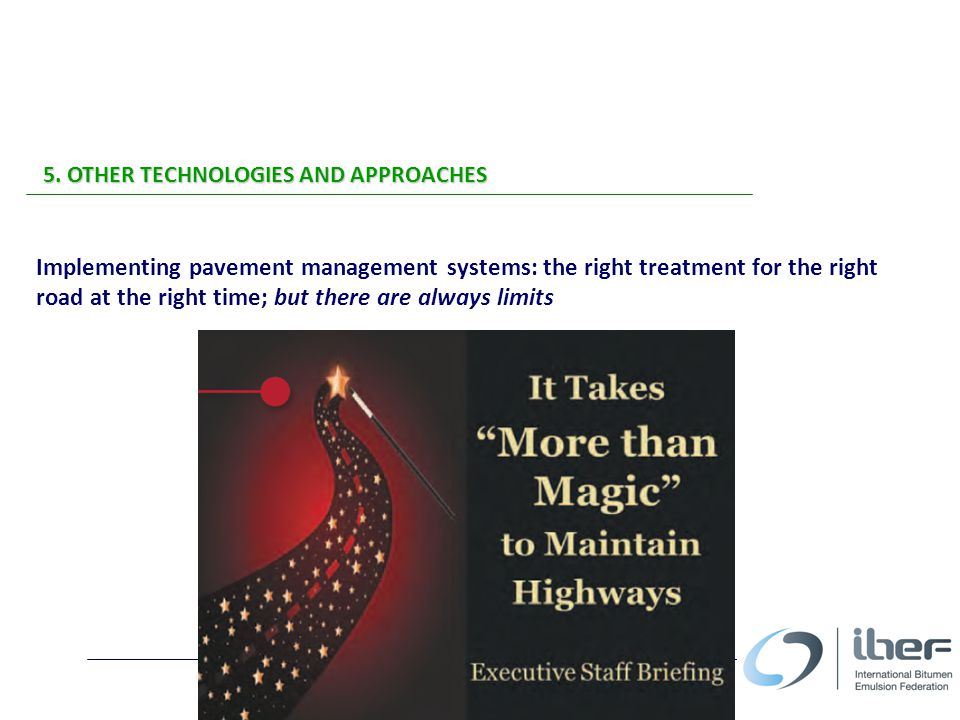 5. OTHER TECHNOLOGIES AND APPROACHES The Eight Croatian Conference on Road Maintenance, 2014 Implementing pavement management systems: the right treat
