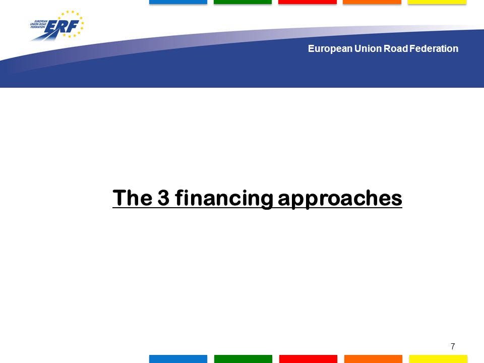 1.000 delegates to gather in Lisbon The 3 financing approaches n European Union Road Federation 7