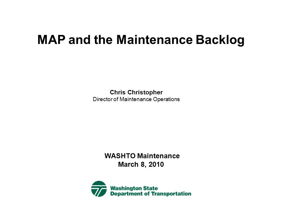 WSDOT's MAP Story 1.1996 MAP Study Maintenance Task Completion (Preventive Maintenance, Repairs, Utilities) Asset Condition (MAP Level of Service Scores) Maintenance Task Completion Highway Asset Asset Condition Maintenance Accountability Process