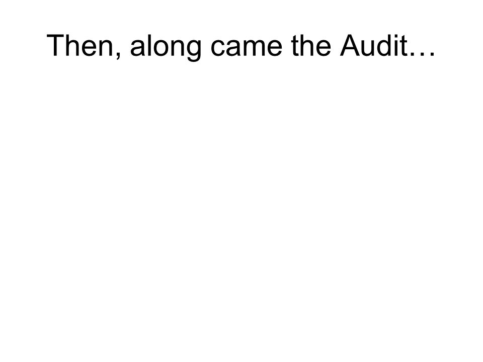 Then, along came the Audit…
