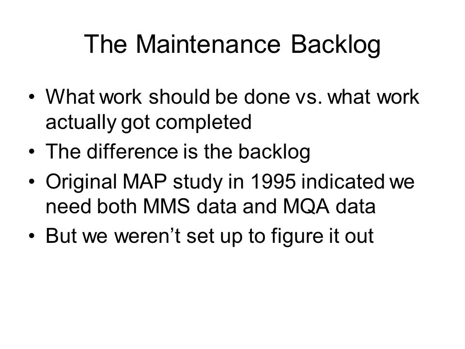 The Maintenance Backlog What work should be done vs.