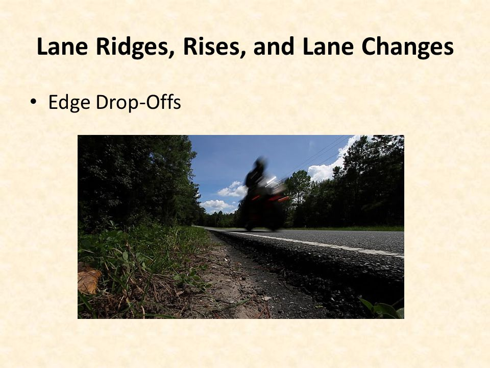 Lane Ridges, Rises, and Lane Changes Edge Drop-Offs