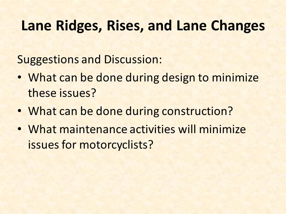Lane Ridges, Rises, and Lane Changes Suggestions and Discussion: What can be done during design to minimize these issues.