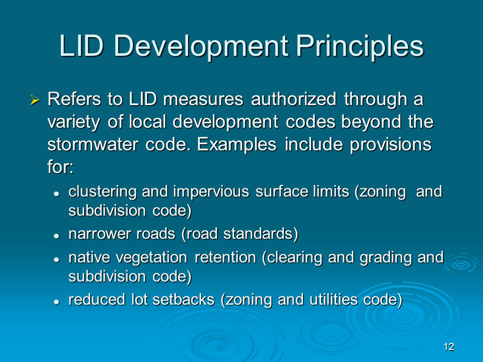 LID Development Principles  Refers to LID measures authorized through a variety of local development codes beyond the stormwater code.