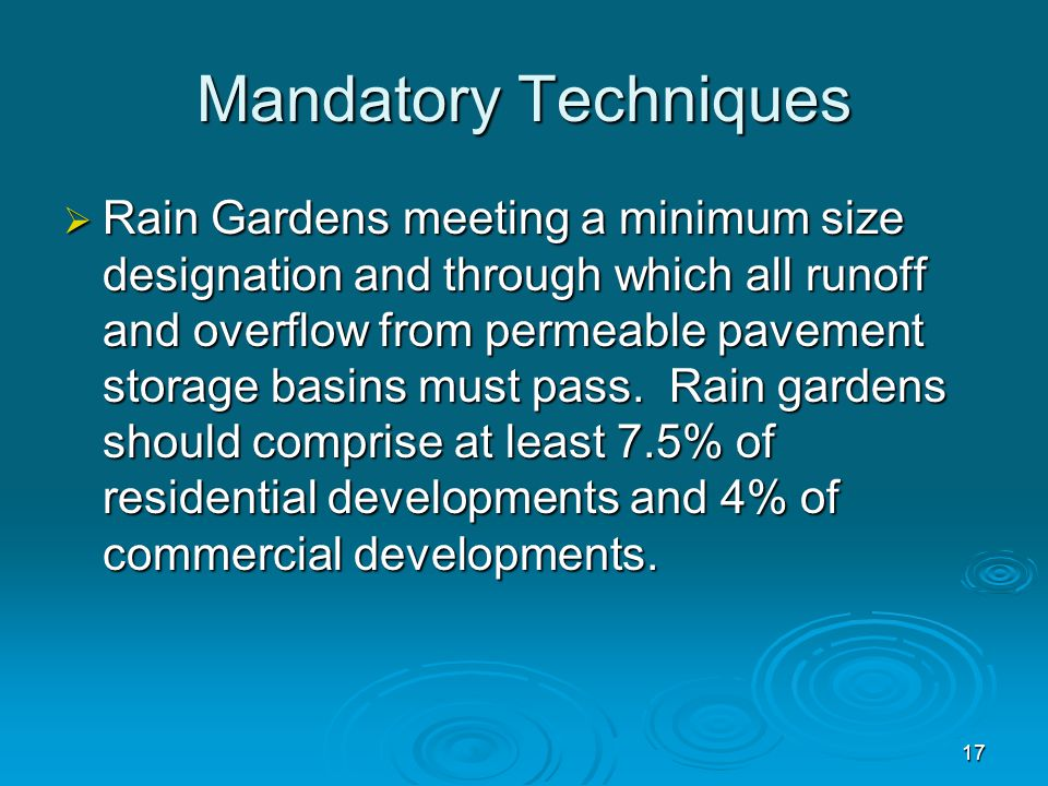 Mandatory Techniques  Rain Gardens meeting a minimum size designation and through which all runoff and overflow from permeable pavement storage basins must pass.