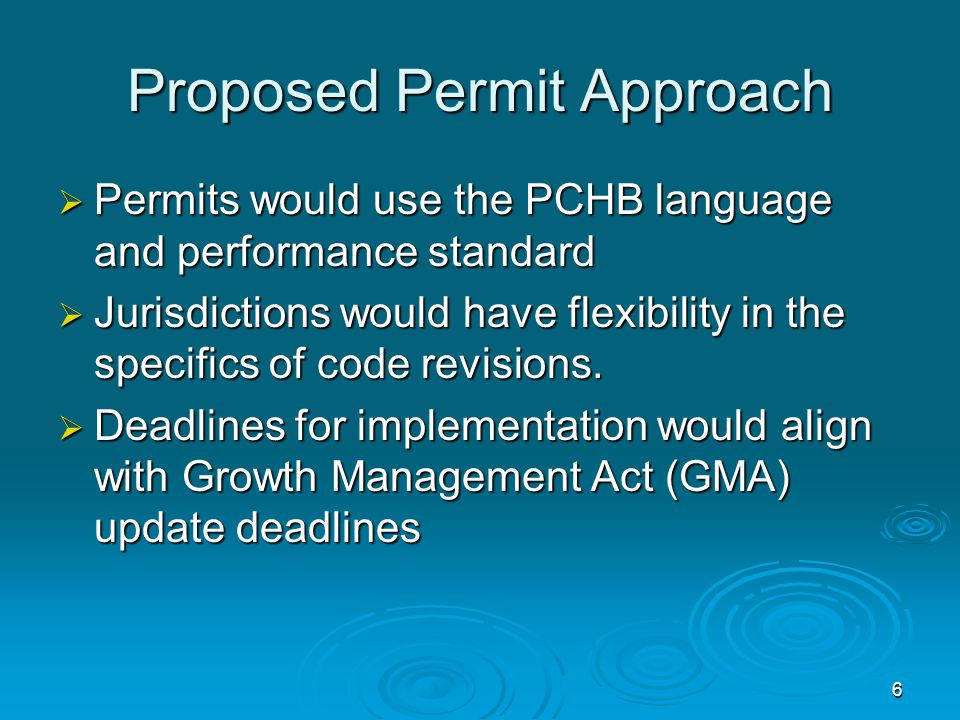 Proposed Permit Approach  Permits would use the PCHB language and performance standard  Jurisdictions would have flexibility in the specifics of code revisions.