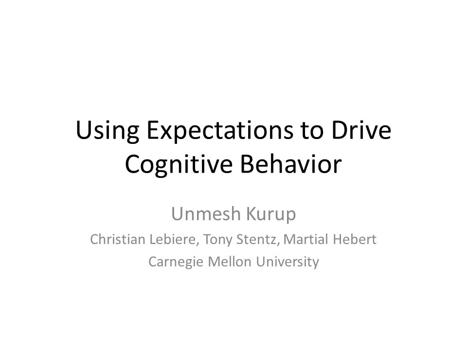 Cognitive Decision Cycle t+1 Calculate Mismatch World High-level Cognition Retrieve Response World Action Prediction t-1t Cognition Cognition is driven by Expectations/Predictions.