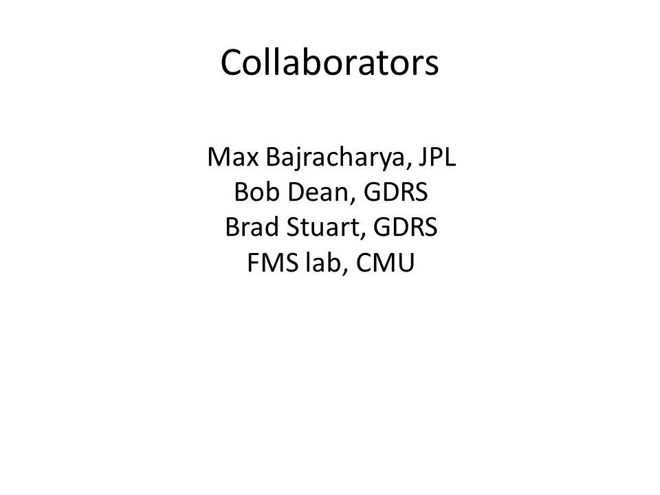 Collaborators Max Bajracharya, JPL Bob Dean, GDRS Brad Stuart, GDRS FMS lab, CMU