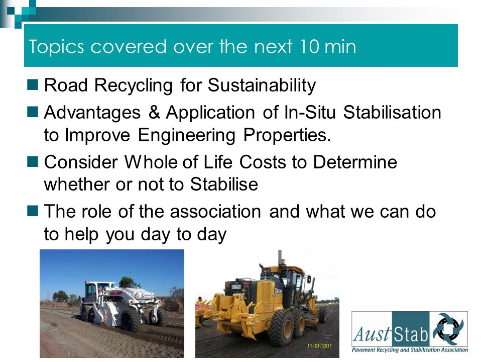 Topics covered over the next 10 min Road Recycling for Sustainability Advantages & Application of In-Situ Stabilisation to Improve Engineering Propert