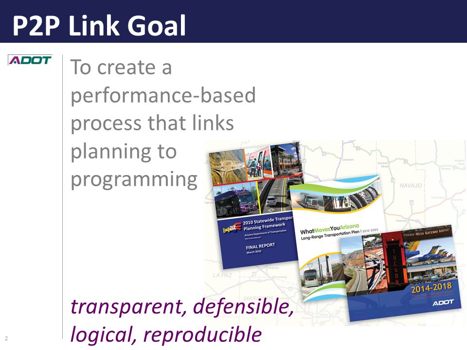 To create a performance-based process that links planning to programming transparent, defensible, logical, reproducible P2P Link Goal 2
