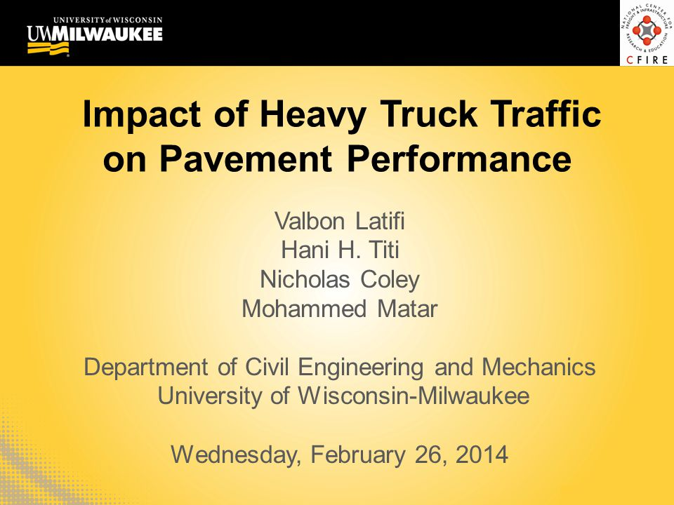 Impact of Heavy Truck Traffic on Pavement Performance Valbon Latifi Hani H. Titi Nicholas Coley Mohammed Matar Department of Civil Engineering and Mec