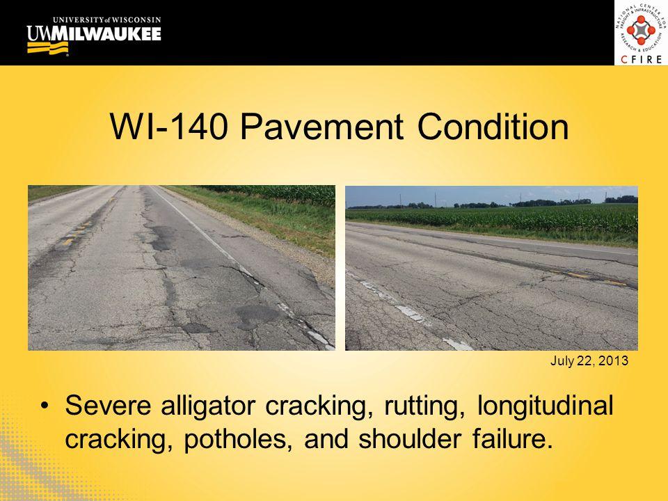 WI-140 Pavement Condition Severe alligator cracking, rutting, longitudinal cracking, potholes, and shoulder failure. July 22, 2013