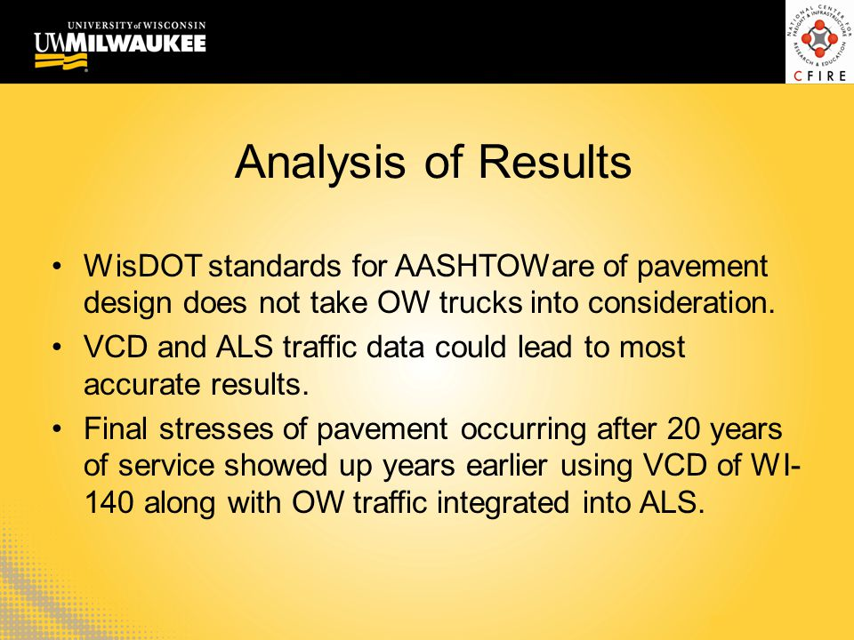 Analysis of Results WisDOT standards for AASHTOWare of pavement design does not take OW trucks into consideration. VCD and ALS traffic data could lead