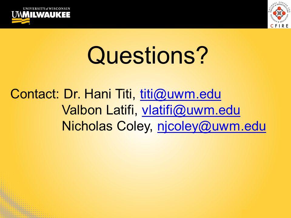 Questions? Contact: Dr. Hani Titi, titi@uwm.edutiti@uwm.edu Valbon Latifi, vlatifi@uwm.eduvlatifi@uwm.edu Nicholas Coley, njcoley@uwm.edunjcoley@uwm.e