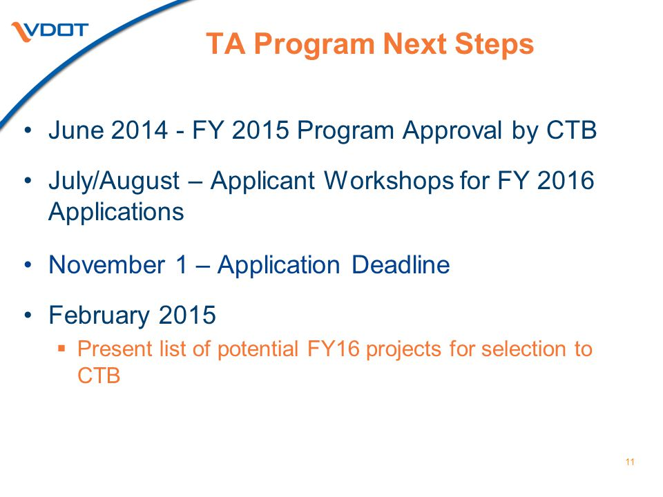 11 TA Program Next Steps June 2014 - FY 2015 Program Approval by CTB July/August – Applicant Workshops for FY 2016 Applications November 1 – Application Deadline February 2015  Present list of potential FY16 projects for selection to CTB