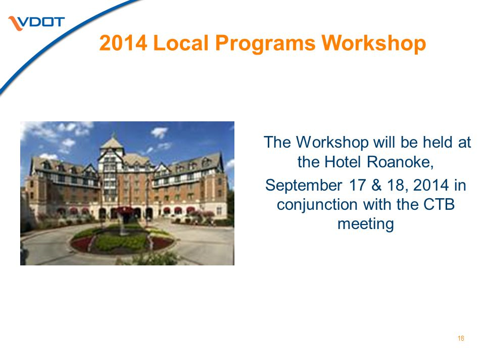 18 The Workshop will be held at the Hotel Roanoke, September 17 & 18, 2014 in conjunction with the CTB meeting 2014 Local Programs Workshop