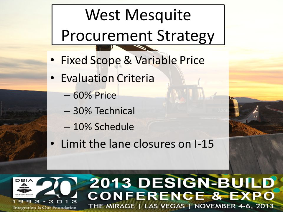 Fixed Scope & Variable Price Evaluation Criteria – 60% Price – 30% Technical – 10% Schedule Limit the lane closures on I-15 West Mesquite Procurement Strategy