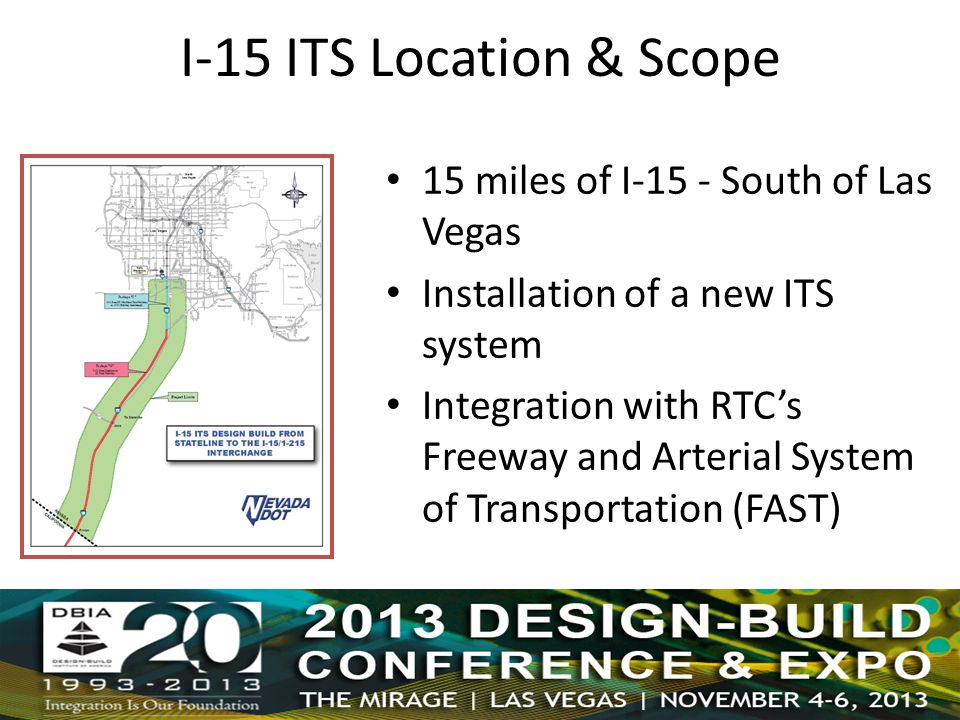 15 miles of I-15 - South of Las Vegas Installation of a new ITS system Integration with RTC's Freeway and Arterial System of Transportation (FAST) I-15 ITS Location & Scope