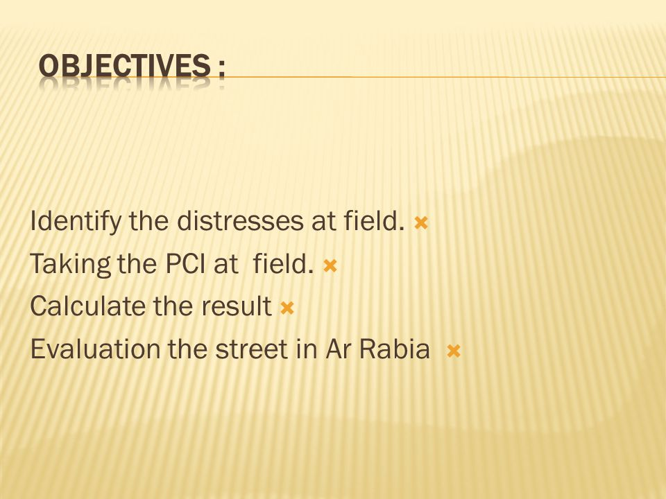  Identify the distresses at field.  Taking the PCI at field.  Calculate the result  Evaluation the street in Ar Rabia