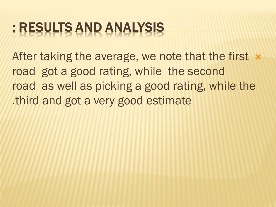  After taking the average, we note that the first road got a good rating, while the second road as well as picking a good rating, while the third and got a very good estimate.
