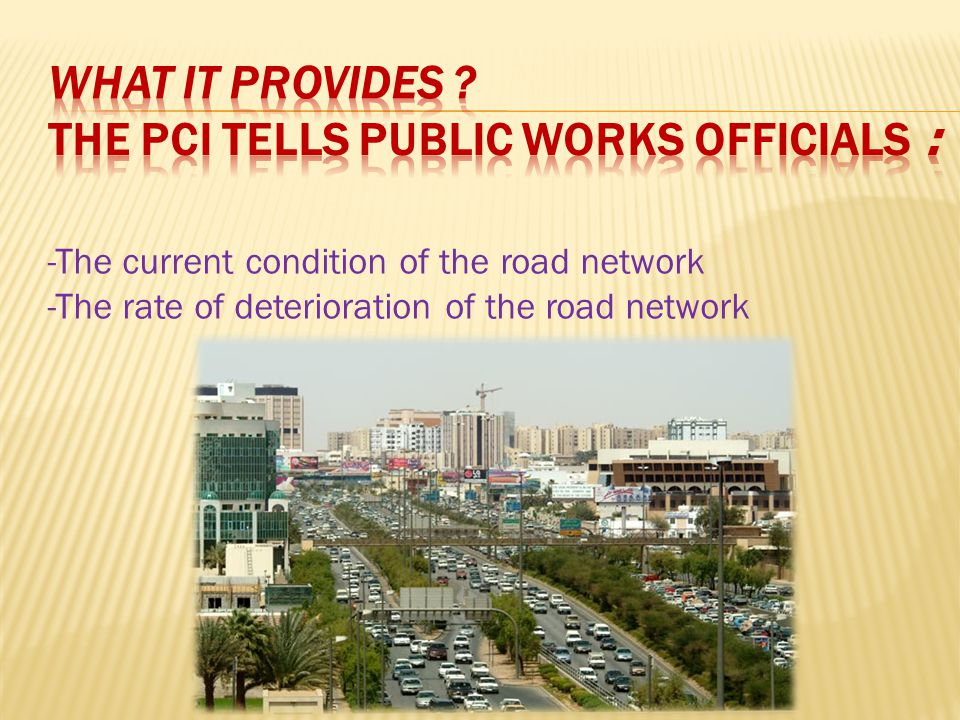 -The current condition of the road network -The rate of deterioration of the road network