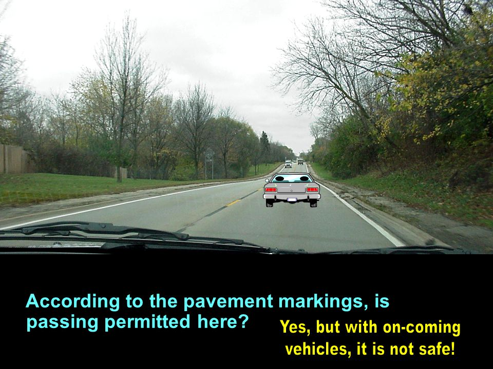 Signs, Signals and Road Markings If there is a single yellow line dividing lanes of traffic, you may pass over this line to pass other vehicles and to