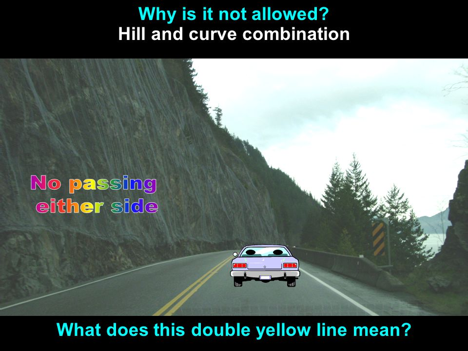 Signs, Signals and Road Markings If there are two solid yellow lines dividing lanes of traffic, you may not cross over them to pass another vehicle. Y