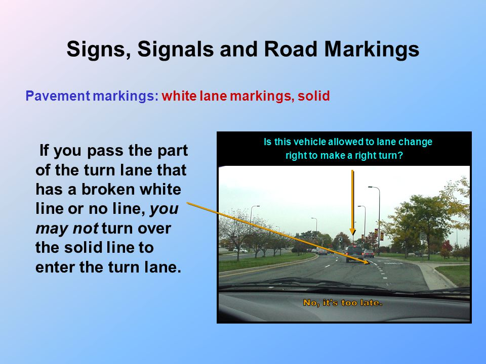 Signs, Signals and Road Markings Pavement markings: white lane markings, solid A single solid white line will usually be used to indicate the right bo