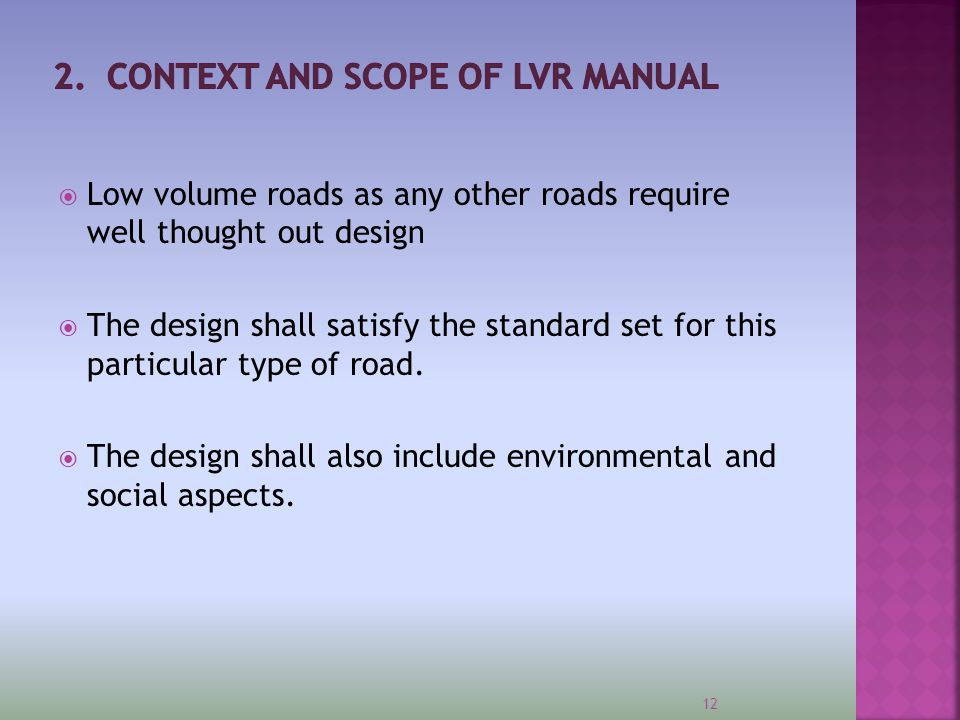  Low volume roads as any other roads require well thought out design  The design shall satisfy the standard set for this particular type of road. 