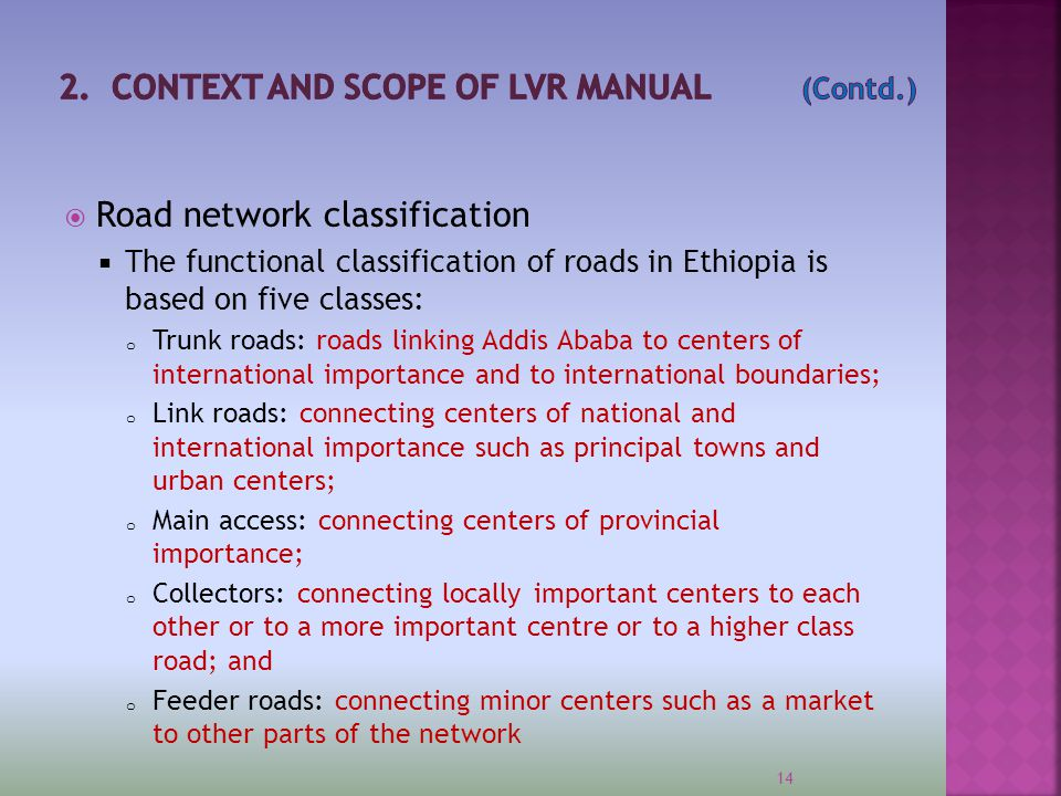  Road network classification  The functional classification of roads in Ethiopia is based on five classes: o Trunk roads: roads linking Addis Ababa