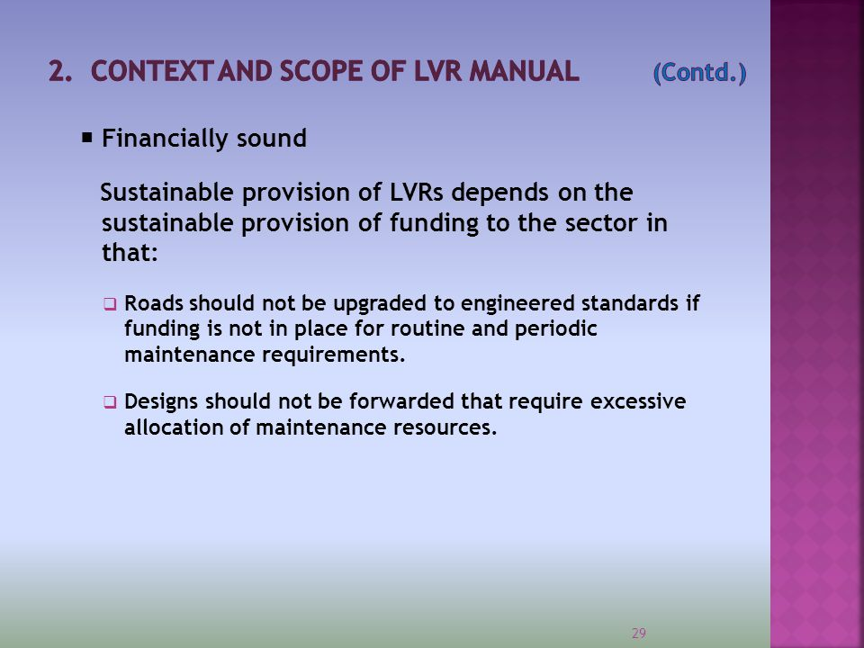  Financially sound Sustainable provision of LVRs depends on the sustainable provision of funding to the sector in that:  Roads should not be upgrade
