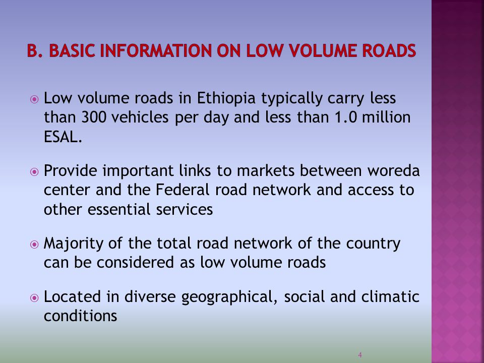  Low volume roads in Ethiopia typically carry less than 300 vehicles per day and less than 1.0 million ESAL.  Provide important links to markets bet