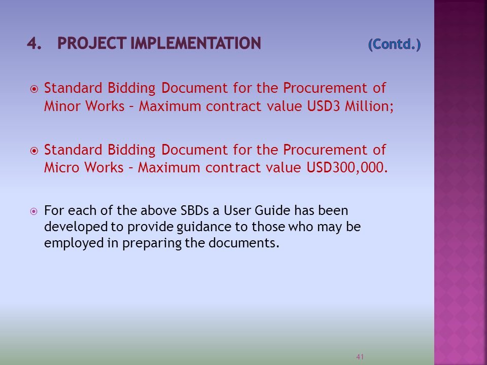41  Standard Bidding Document for the Procurement of Minor Works – Maximum contract value USD3 Million;  Standard Bidding Document for the Procureme