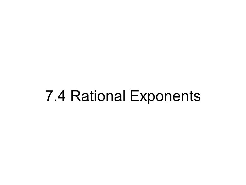 7.4 Rational Exponents