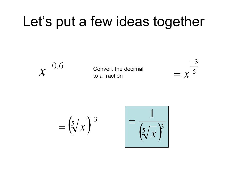 Let's put a few ideas together Convert the decimal to a fraction